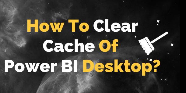 Clear cache Power BI