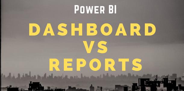 Dashboard vs reports